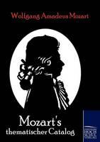 Mozart's thematischer Catalog: wie er solchen vom 9. Februar 1784 bis zum 15. November 1791 eigenhändig geschrieben hat, nebst einem erläuternden Vorbericht von A. André