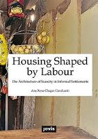 Housing Shaped by Labour:: The Architecture of Scarcity in Informal Settlements